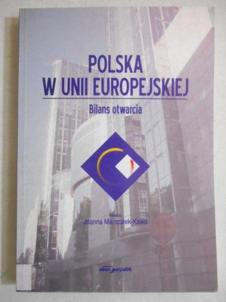 Marszałek-Kawa Joanna (red.) - Polska w Unii Europejskiej. Bilans otwarcia