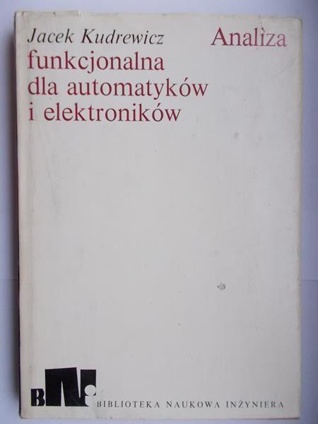 Kudrewicz Jacek - Analiza funkcjonalna dla automatyków i elektroników