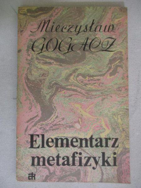 Gogacz Mieczysław - Elementarz metafizyki