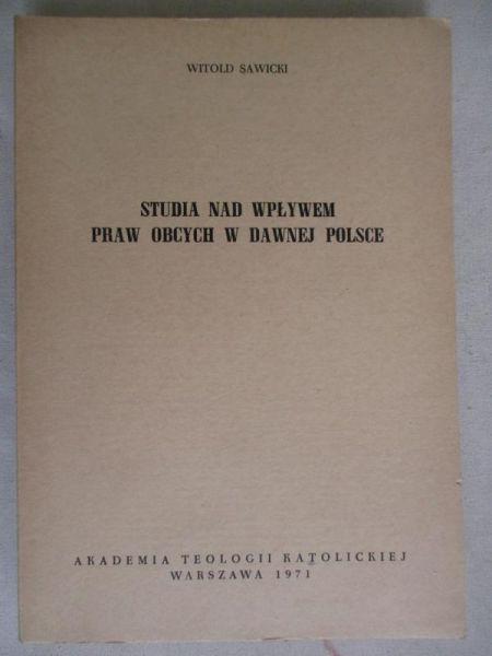 Studia nad wpływem praw obcych w dawnej Polsce