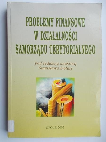 Dolata Stanisław - Problemy finansowe w działalności samorządu terytorialnego