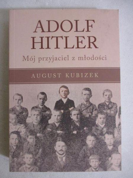 Kubizek August - Adolf Hitler. Mój przyjaciel z młodości