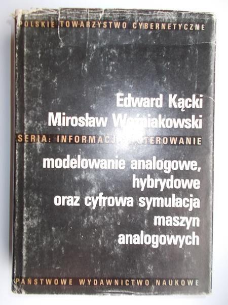 Kącki Edward,   - Modelowanie analogowe, hybrydowe oraz cyfrowa symulacja maszyn analogowych