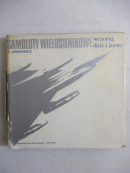 Jankiewicz Zbigniew - Samoloty wielosilnikowe. Wczoraj, dziś i jutro
