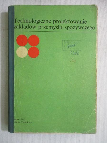 Dłużewski Mieczysław - Technologiczne projektowanie zakładów przemysłu spożywczego