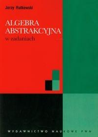 Algebra abstrakcyjna w zadaniach rutkowski