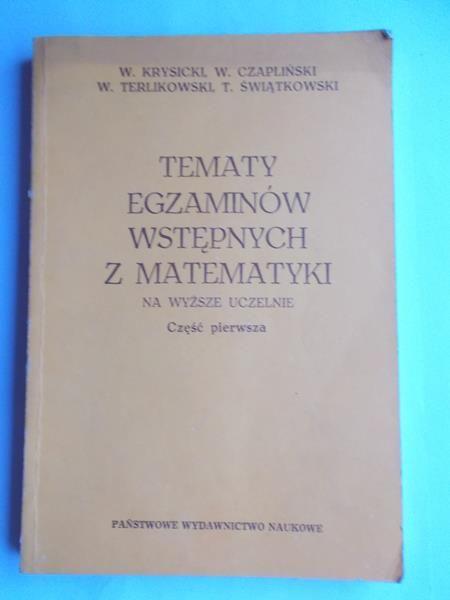 Krysicki , Czapliński ,   - Tematy egzaminów wstępnych z matematyki, t. I