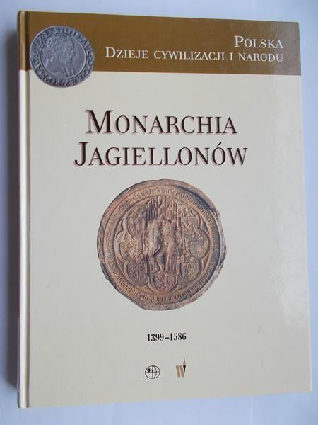 Monarchia Jagiellonów 1399-1586