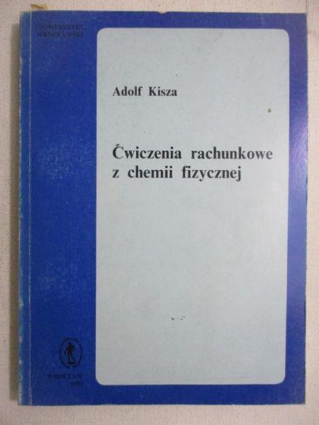Kisza Adolf - Ćwiczenia rachunkowe z chemii fizycznej
