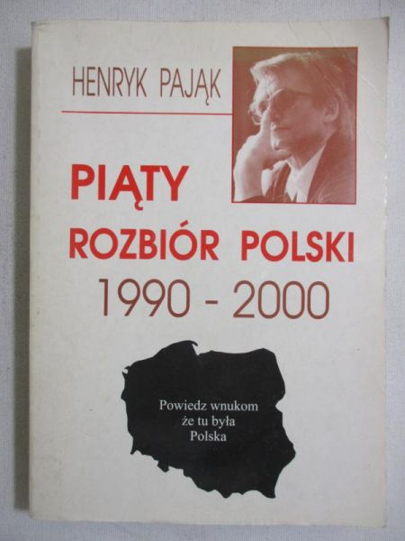 Pająk Henryk - Piąty rozbiór Polski 1990-2000