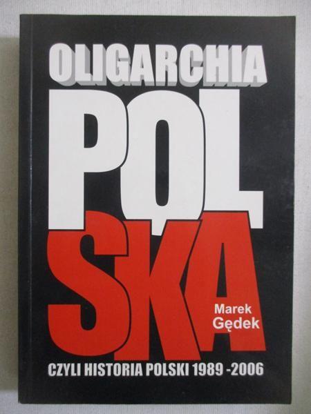 Gędek Marek - Oligarchia polska czyli historia Polski 1989-2006