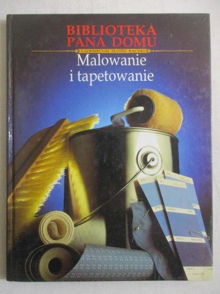 Rusin Wiesława (tłum.) - Malowanie i tapetowanie. Biblioteka pana domu