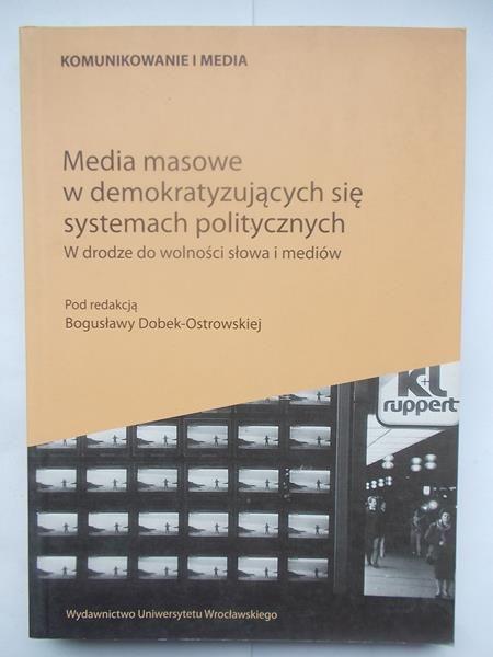 Dobek-Ostrowska Bogusława - Media masowe w demokratyzujących się systemach politycznych