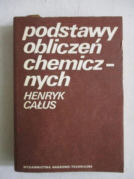 Całus Henryk - Podstawy obliczeń chemicznych