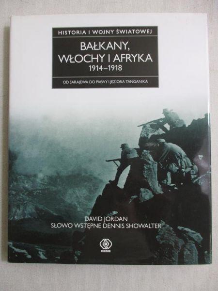 Jordan David - Historia I wojny światowej. Bałkany, Włochy i Afryka 1914-1918