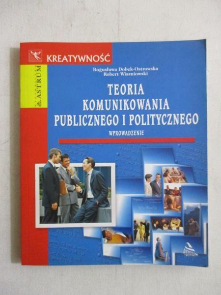 Dobek-Ostrowska Bogusława  - Teoria komunikowania publicznego i politycznego