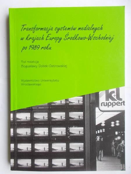 Dobek-Ostrowska Bogusława (red.) - Transformacja systemów medialnych w krajach Europy Środkowo-Wschodniej po 1989 roku