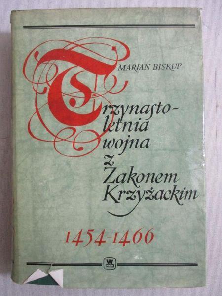 Biskup Marian - Trzynastoletnia wojna z Zakonem Krzyżackim 1454-1466