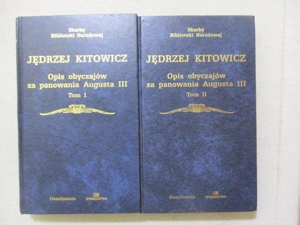Kitowicz Jędrzej  - Opis obyczajów za panowania Augusta III T. I-II