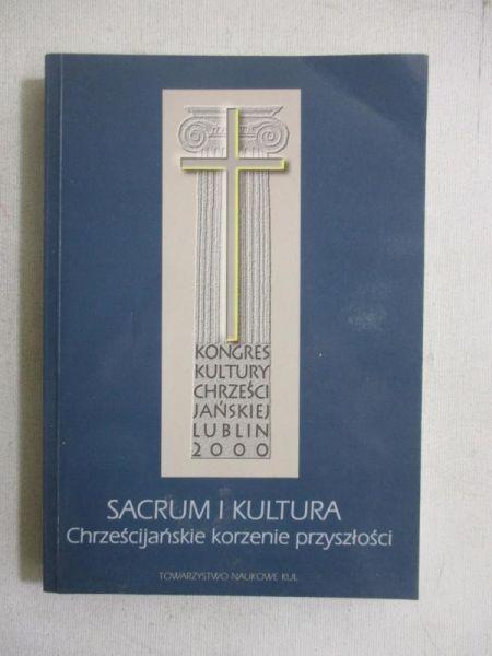Sacrum i kultura. Chrześcijańskie korzenie przyszłości