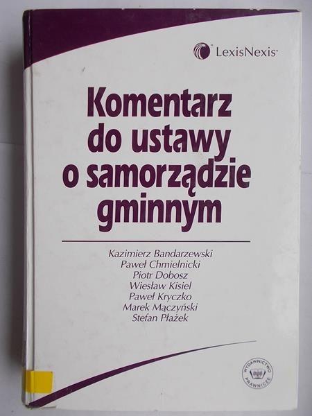 Bandarzewski Kazimierz - Komentarz do ustawy o samorządzie gminnym