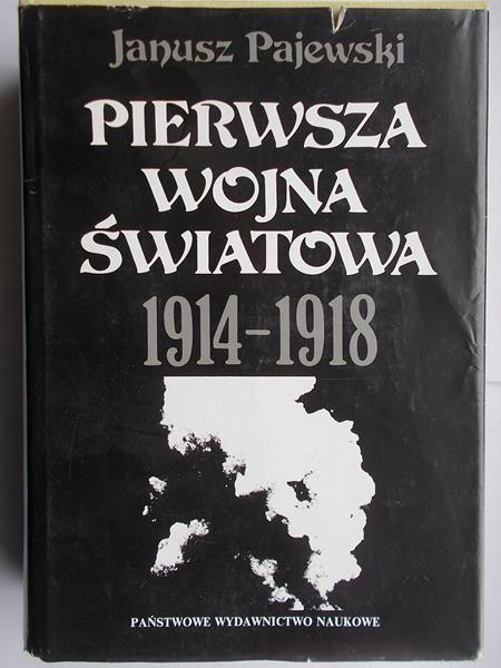 Pajewski Janusz - Pierwsza wojna światowa 1914-1918
