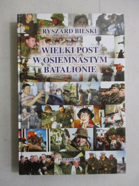 Bilski Ryszard - Wielki Post w Osiemnastym Batalionie