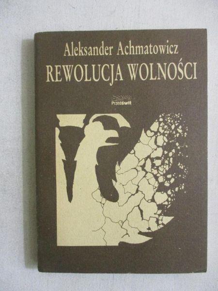Achmatowicz Aleksander - Rewolucja wolności