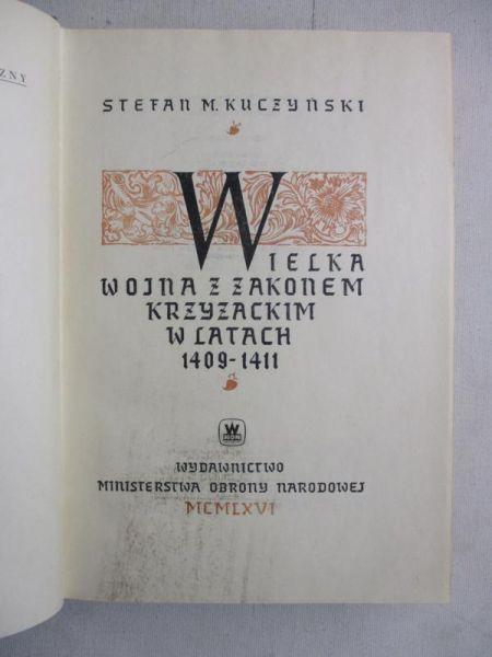 Kuczyński Stefan M. - Wielka wojna z Zakonem Krzyżackim w latach 1409-1411