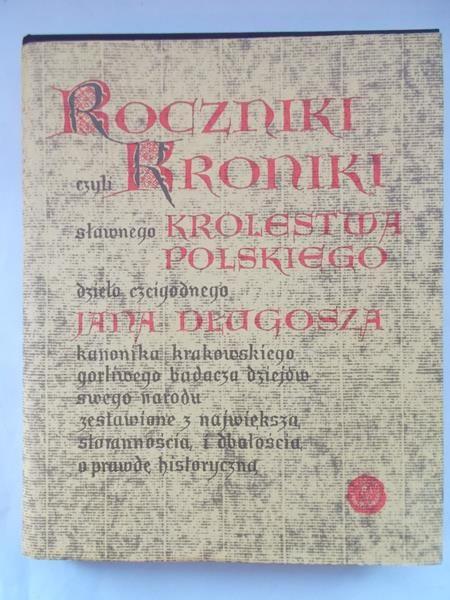Długosz Jan - Roczniki czyli kroniki sławnego królestwa polskiego