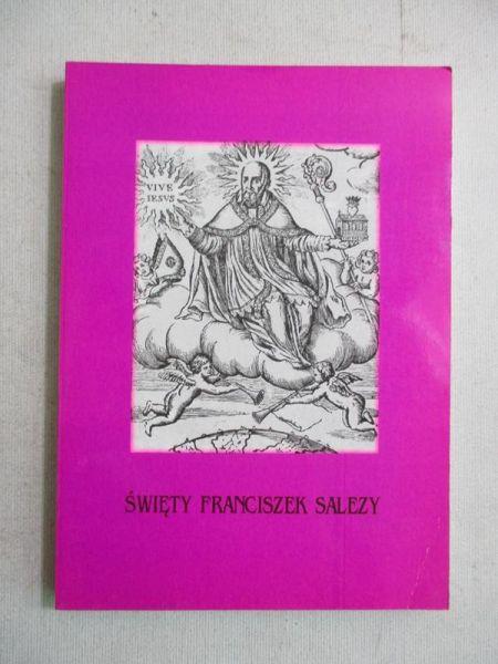 Święty Franciszek Salezy i jego dzieło. Zakon nawiedzenia Najświętszej Maryi Panny