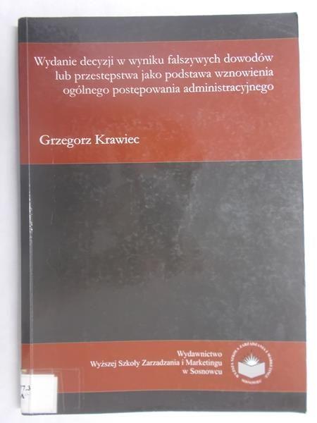 Krawiec Grzegorz - Wydanie decyzji w wyniku fałszywych dowodów lub przestępstwa jako podstawa wznowienia ogólnego postepowania administracyjnego