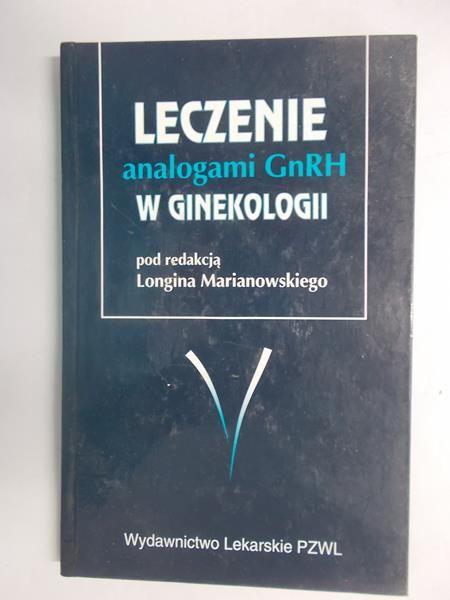Marianowski Longin (red.) - Leczenie analogami GnRH w ginekologii
