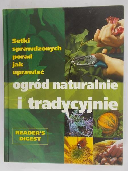 Setki sprawdzonych porad jak uprawiać ogród naturalnie i tradycyjnie