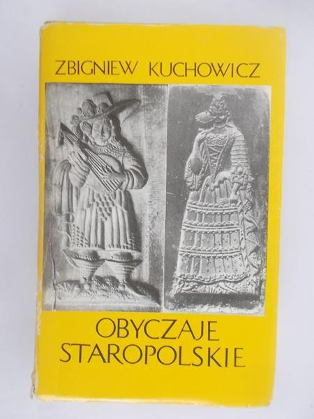 Kuchowicz Zbigniew - Obyczaje staropolskie