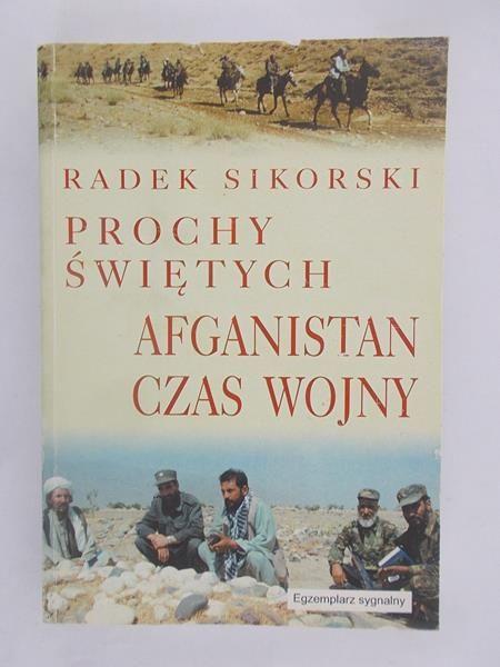 Sikorski Radek - Prochy świętych. Afganistan. Czas wojny