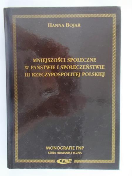 Bojar Hanna - Mniejszości społeczne w państwie i społeczeństwie III Rzeczypospolitej Polskiej