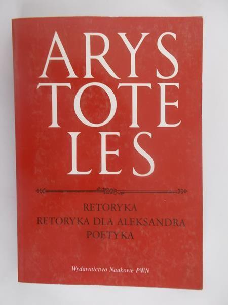 Arystoteles - Retoryka. Retoryka dla Aleksandra. Poetyka