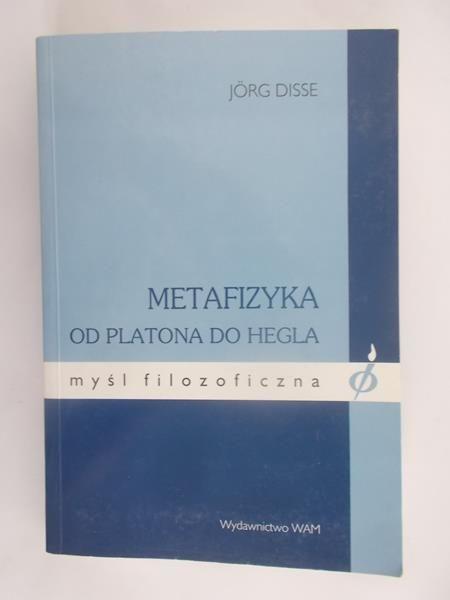 Disse Jorg - Metafizyka od Platona do Hegla
