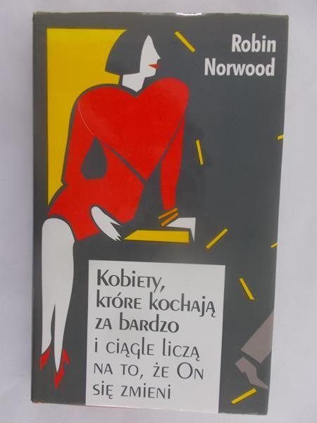 Norwood Robin - Kobiety, które kochają za bardzo i ciągle liczą na to, że On się zmieni