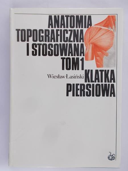 Łasiński Wiesław - Anatomia topograficzna i stosowana. Tom 1, Klatka piersiowa