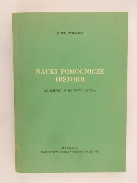 Szymański Józef - Nauki pomocnicze historii. Od schyłku IV do końca XVIII w.