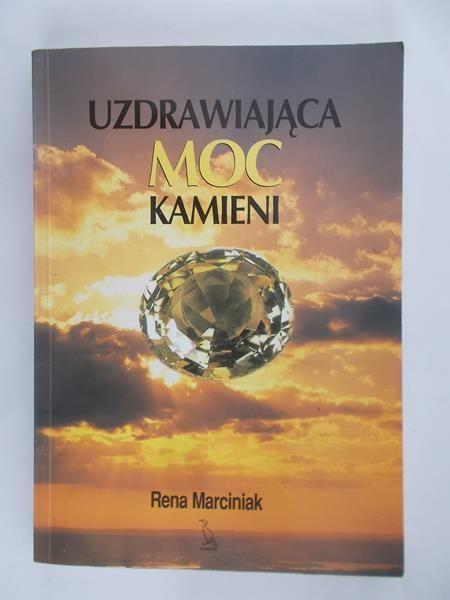 Marciniak Rena - Uzdrawiająca Moc Kamieni