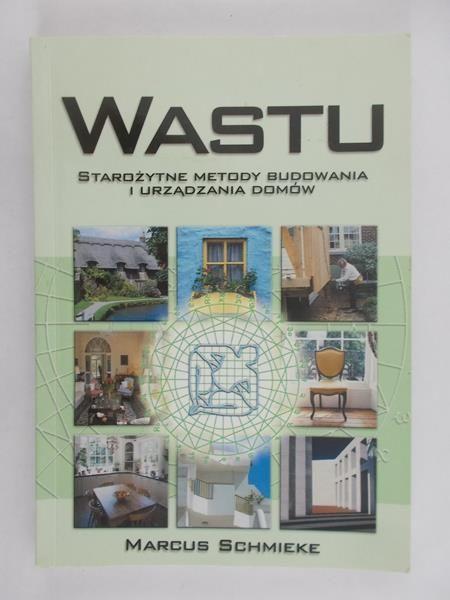 Schmieke Marcus - Wastu: starożytne metody budowania i urządzania domów