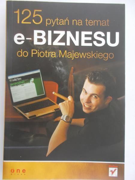 Majewski Piotr - 125 pytań na temat e-BIZNESU do Piotra Majewskiego