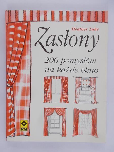 Luke Heather - Zasłony – 200 pomysłów na każde okno