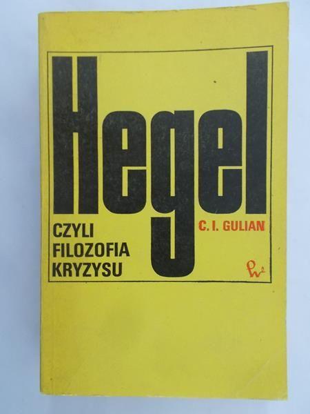 Gulian Constantin Ionescu - Hegel, czyli filozofia kryzysu
