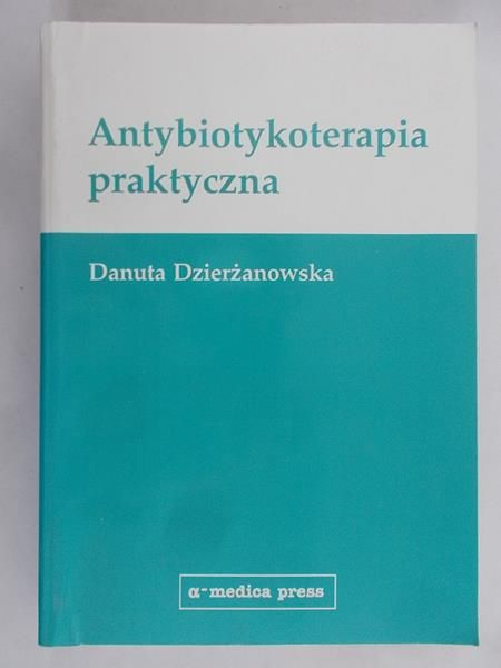 Dzierżanowska Danuta - Antybiotykoterapia praktyczna