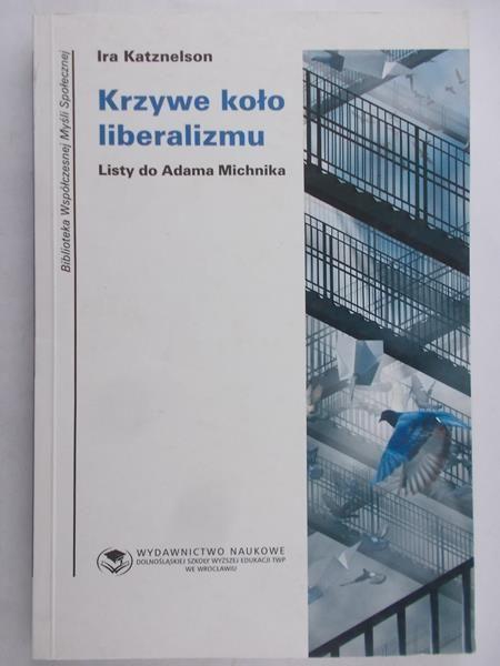 Katznelson Ira - Krzywe koło liberalizmu. Listy do Adama Michnika