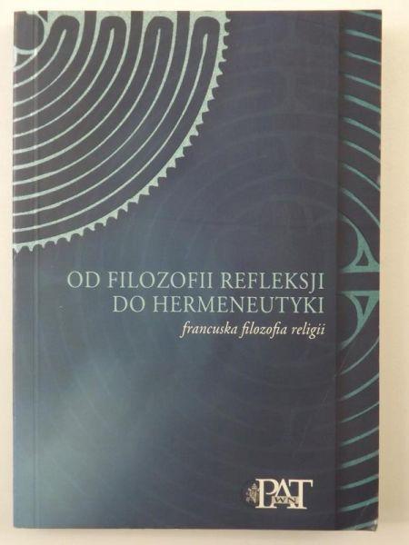 Barcik Joanna (red.) - Od filozofii refleksji do hermeneutyki